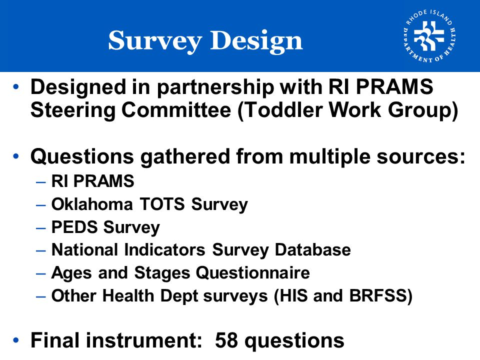 Survey Design Designed in partnership with RI PRAMS Steering Committee (Toddler Work Group) Questions gathered from multiple sources: