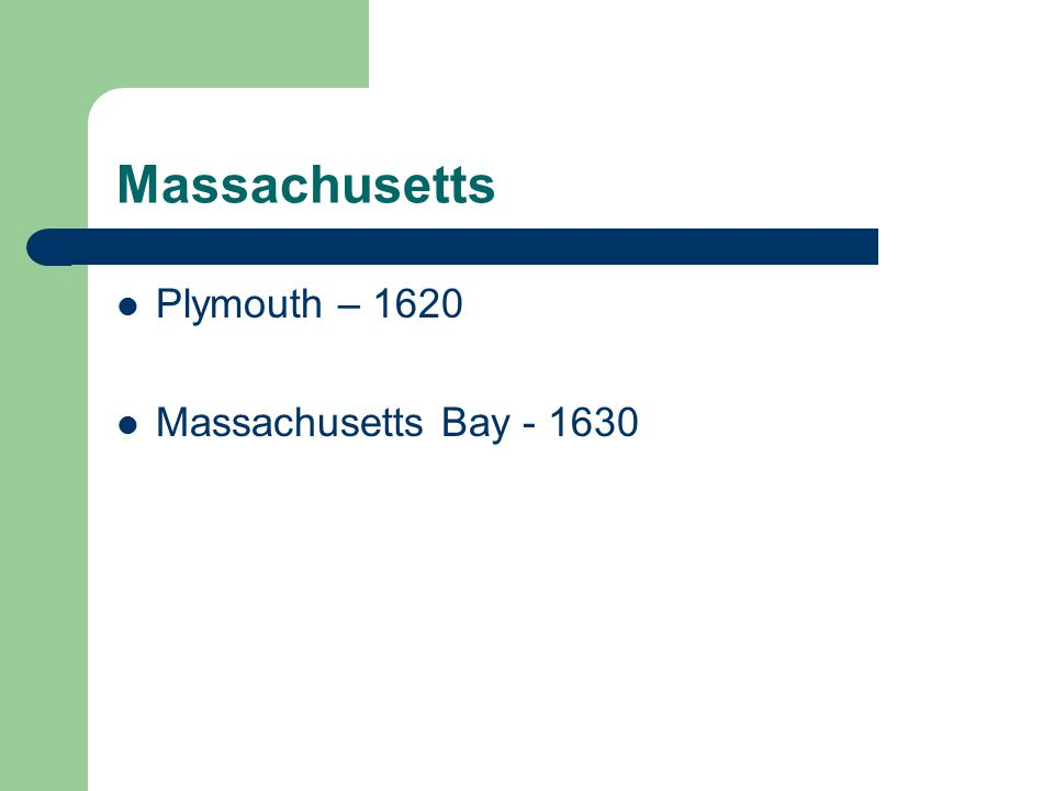 Massachusetts Plymouth – 1620 Massachusetts Bay - 1630