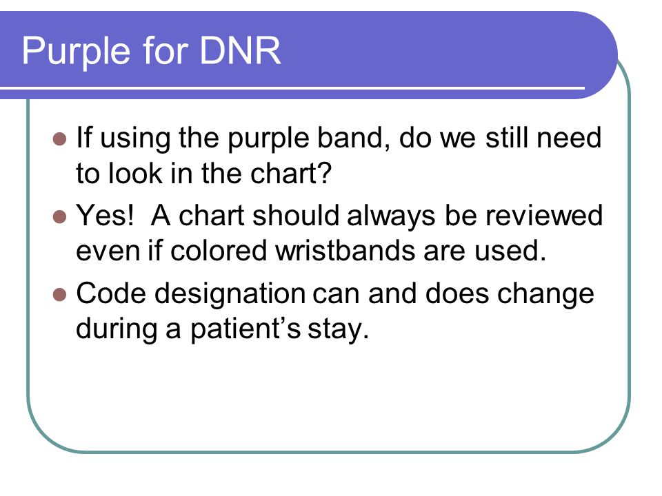 Purple for DNR If using the purple band, do we still need to look in the chart