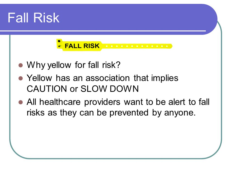 Fall Risk Why yellow for fall risk