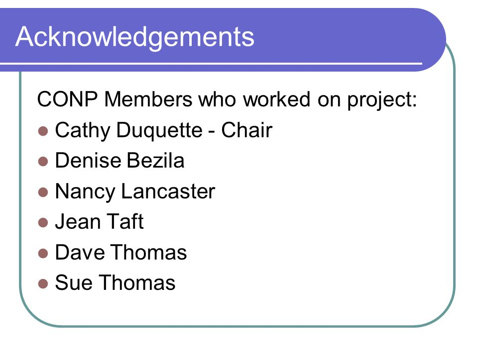 Acknowledgements CONP Members who worked on project: