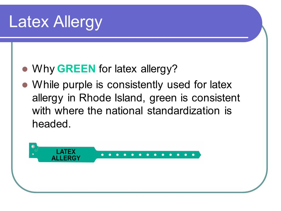 Latex Allergy Why GREEN for latex allergy