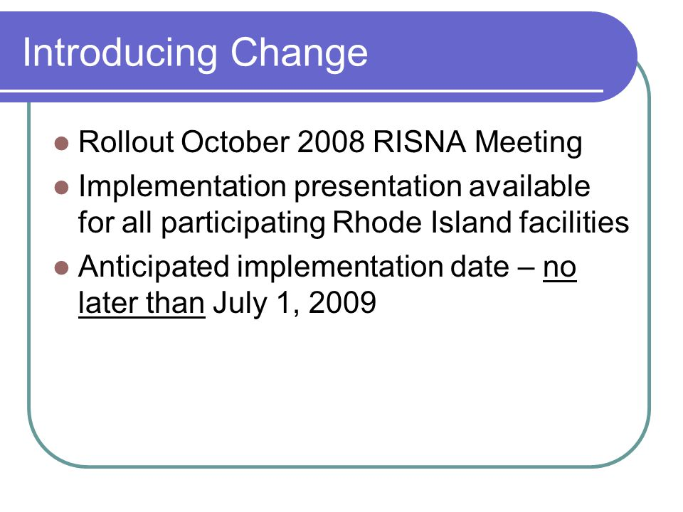 Introducing Change Rollout October 2008 RISNA Meeting