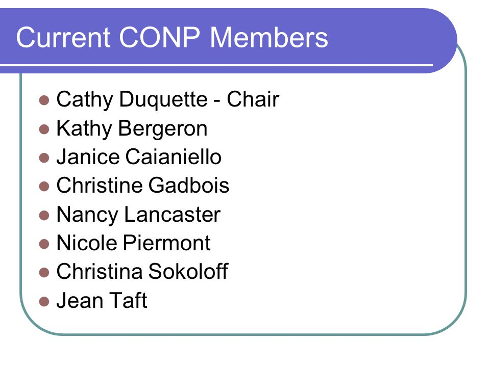 Current CONP Members Cathy Duquette - Chair Kathy Bergeron