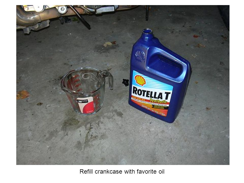 Refill crankcase with favorite oil