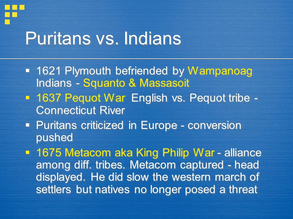 Puritans vs. Indians 1621 Plymouth befriended by Wampanoag Indians - Squanto & Massasoit.