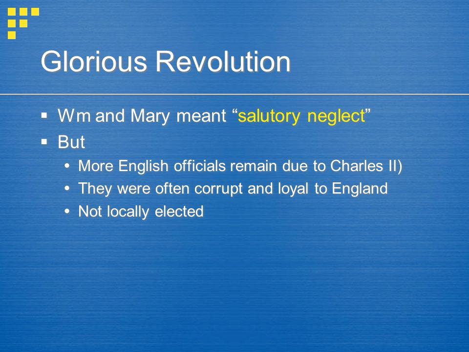Glorious Revolution Wm and Mary meant salutory neglect But