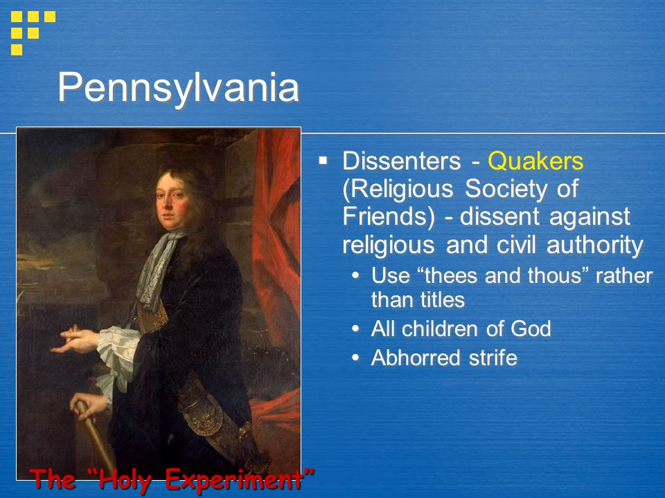 Pennsylvania Dissenters - Quakers (Religious Society of Friends) - dissent against religious and civil authority.