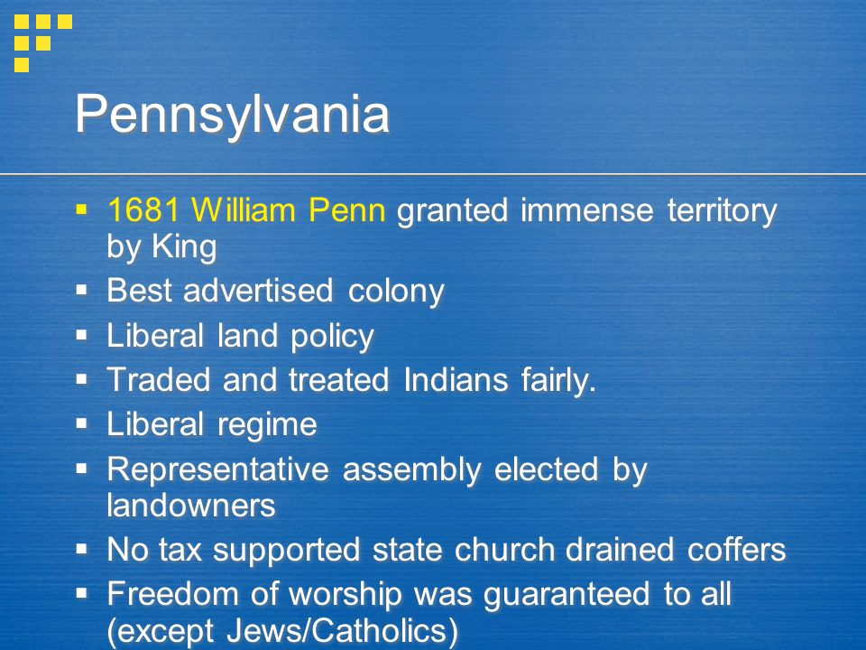 Pennsylvania 1681 William Penn granted immense territory by King