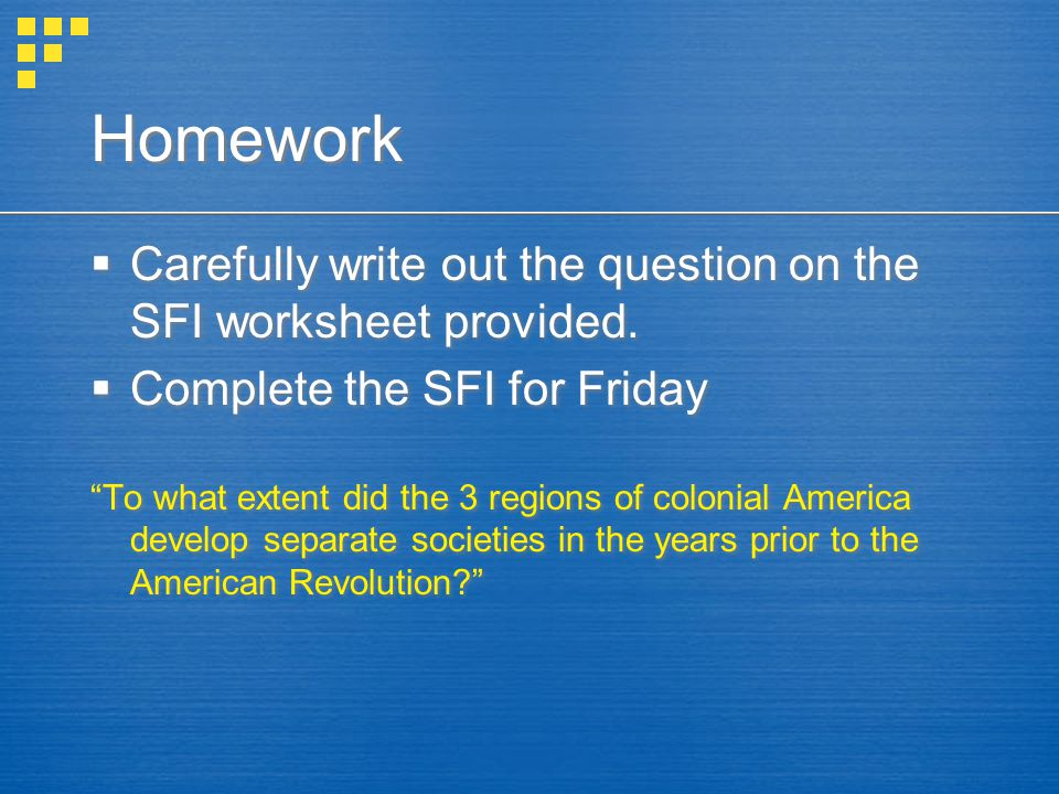 Homework Carefully write out the question on the SFI worksheet provided. Complete the SFI for Friday.