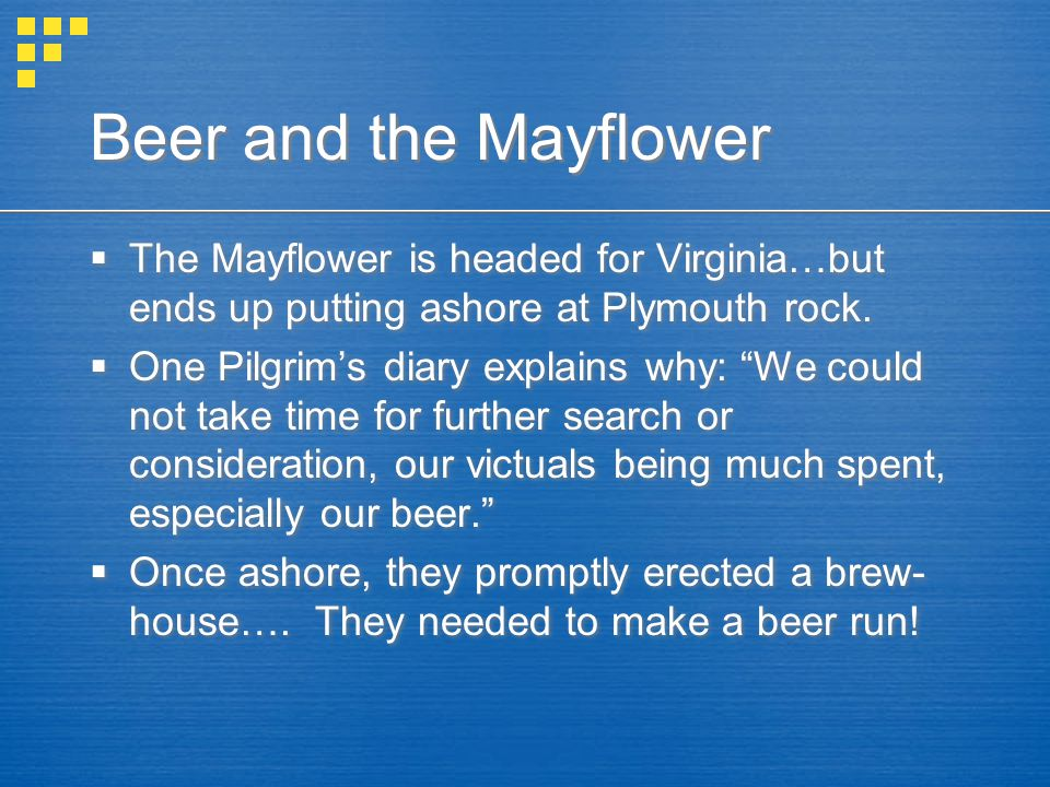 Beer and the Mayflower The Mayflower is headed for Virginia…but ends up putting ashore at Plymouth rock.