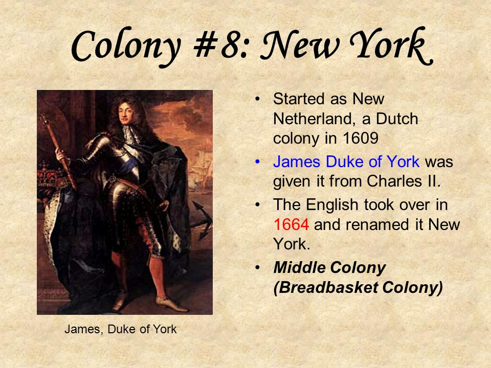 Colony #8: New York Started as New Netherland, a Dutch colony in 1609