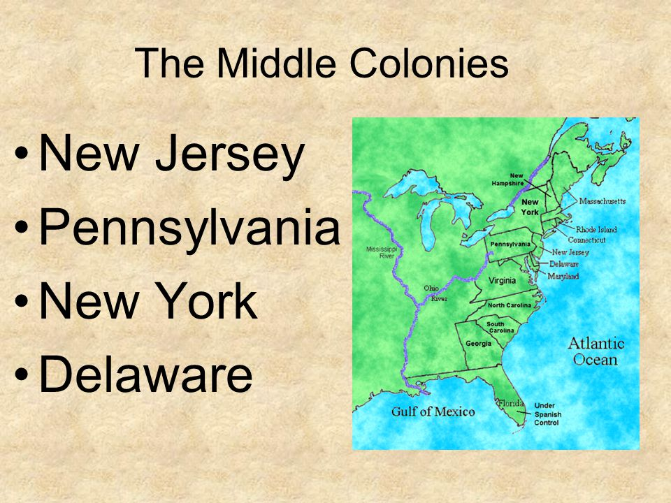 The Middle Colonies New Jersey Pennsylvania New York Delaware