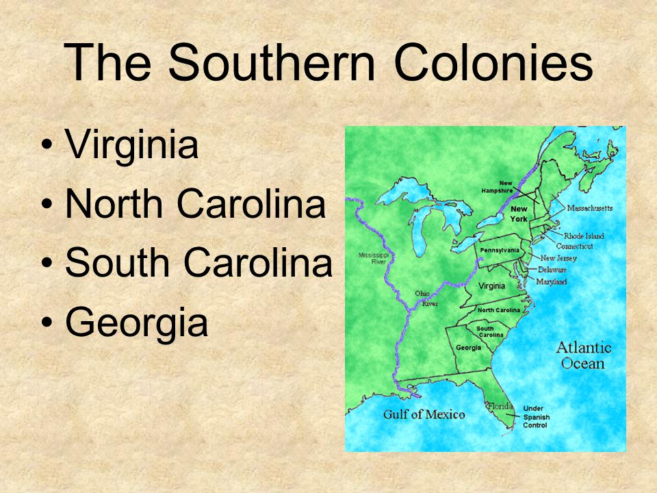 The Southern Colonies Virginia North Carolina South Carolina Georgia