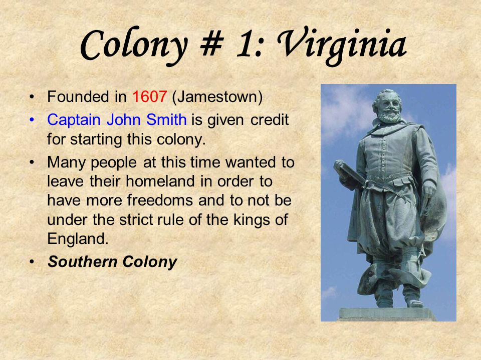 Colony # 1: Virginia Founded in 1607 (Jamestown)