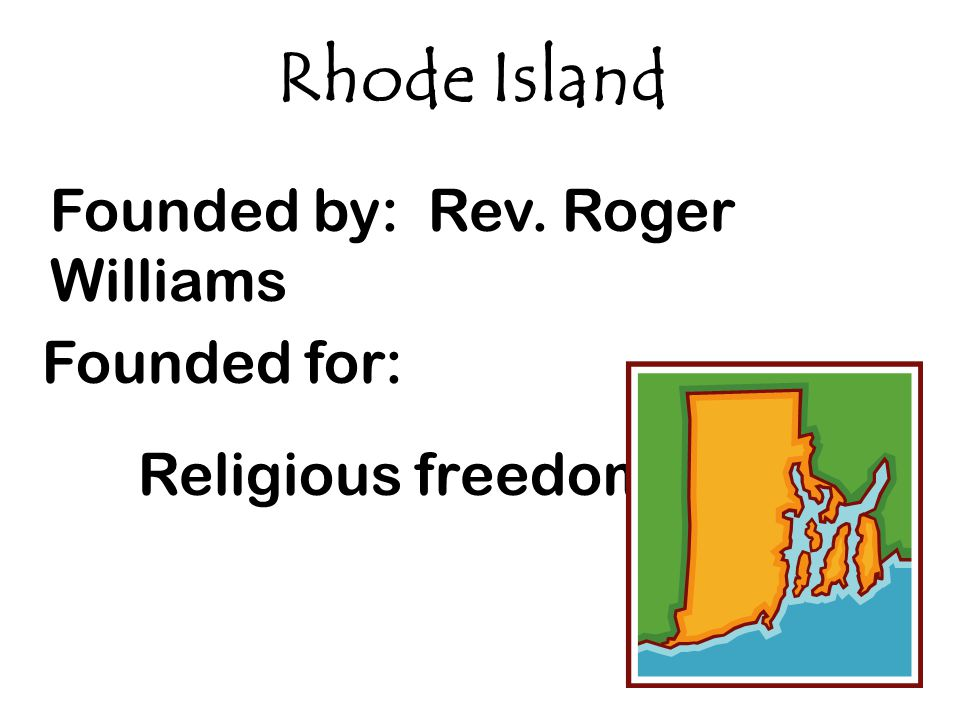 Rhode Island Founded by: Rev. Roger Williams Founded for: