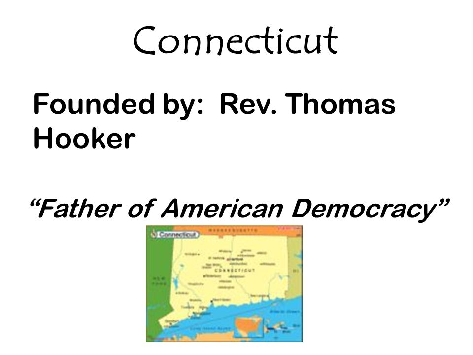 Connecticut Founded by: Rev. Thomas Hooker