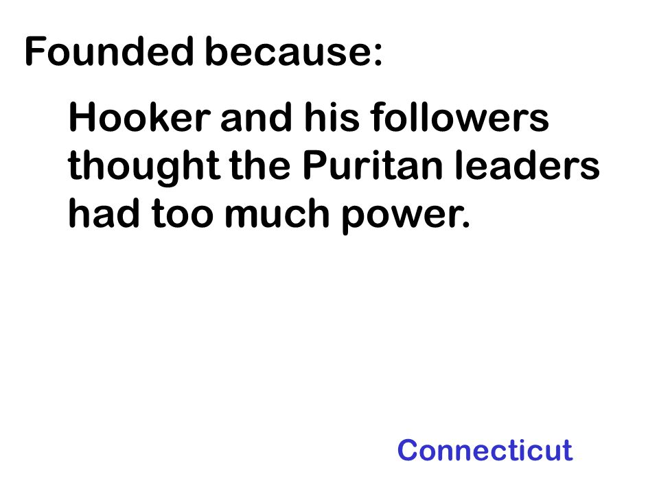 Founded because: Hooker and his followers thought the Puritan leaders had too much power.