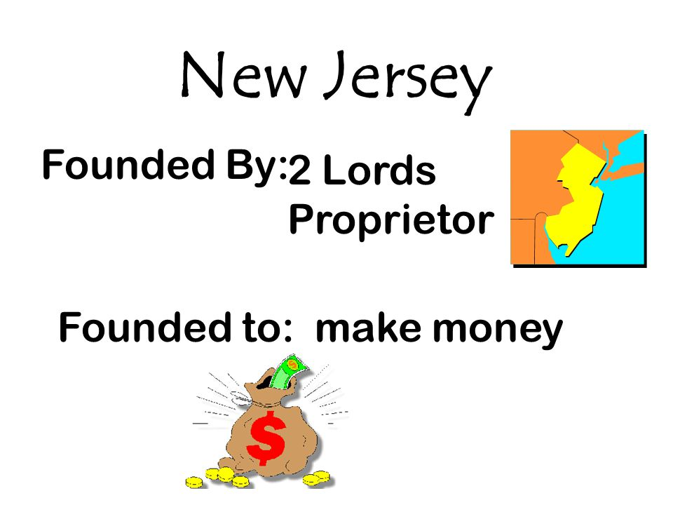 New Jersey Founded By: 2 Lords Proprietor Founded to: make money
