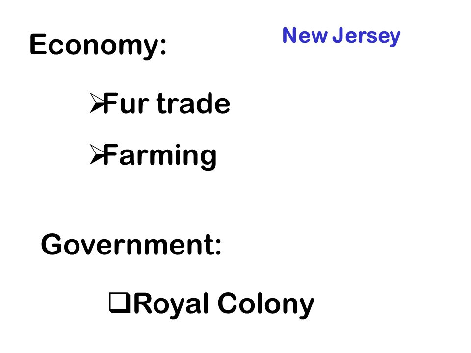 New Jersey Economy: Fur trade Farming Government: Royal Colony