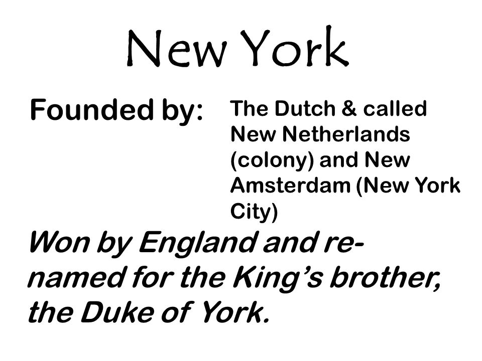 New York Founded by: The Dutch & called New Netherlands (colony) and New Amsterdam (New York City)
