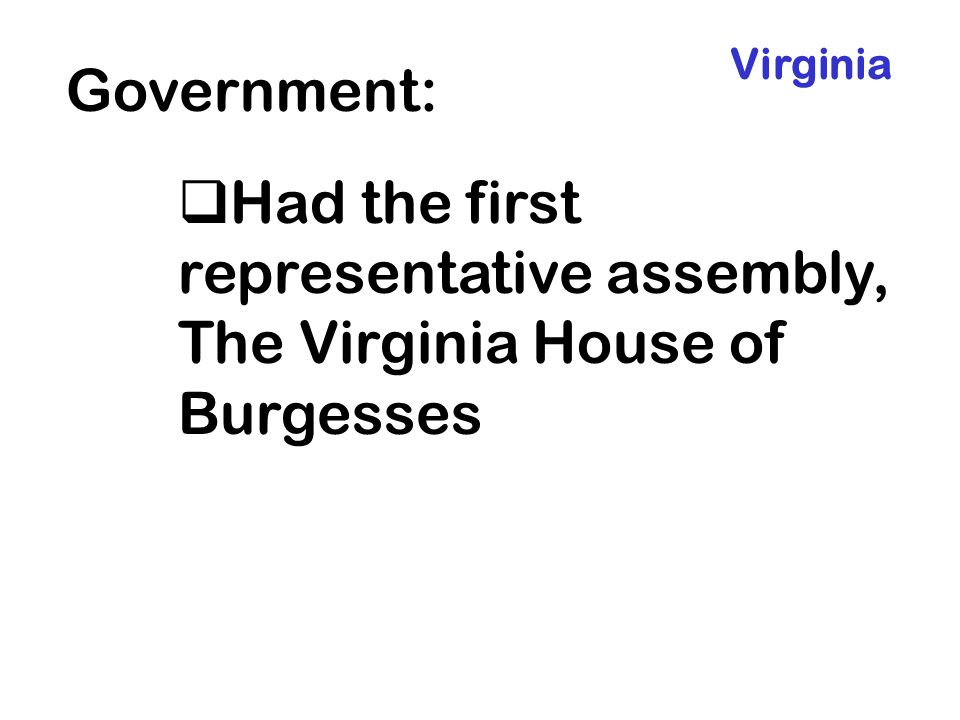 Had the first representative assembly, The Virginia House of Burgesses