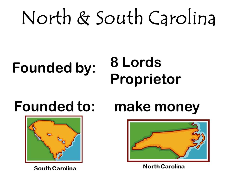 North & South Carolina 8 Lords Proprietor Founded by: Founded to: