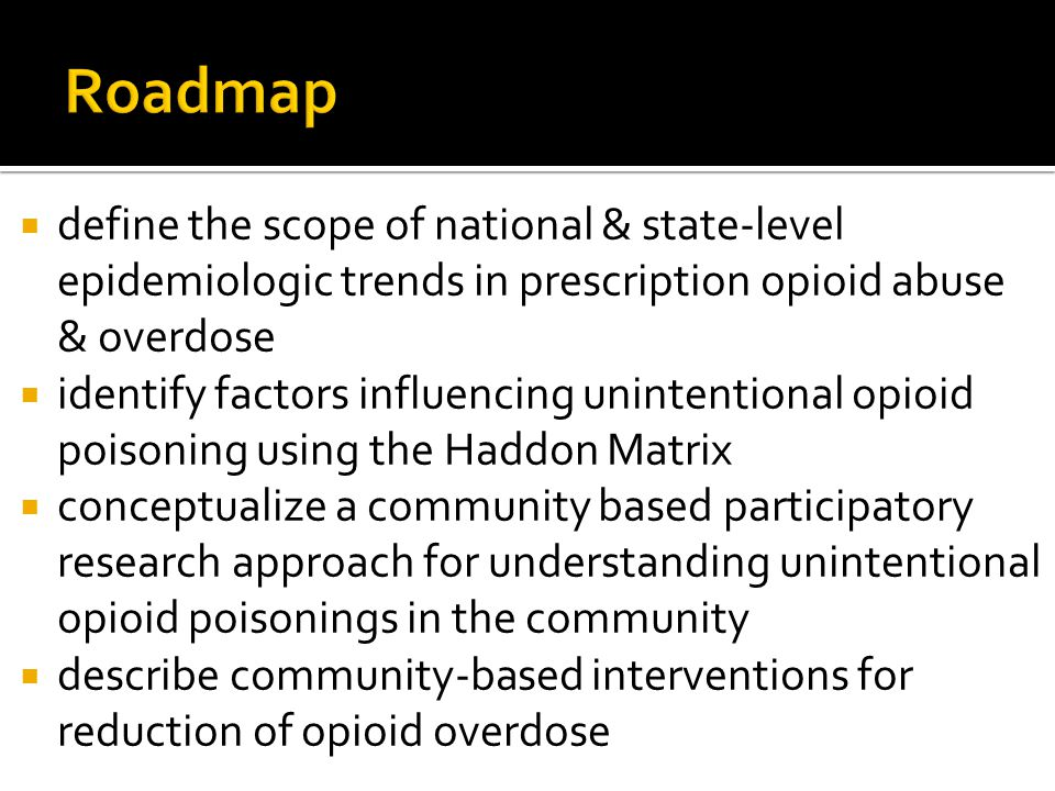 Roadmap define the scope of national & state-level epidemiologic trends in prescription opioid abuse & overdose.