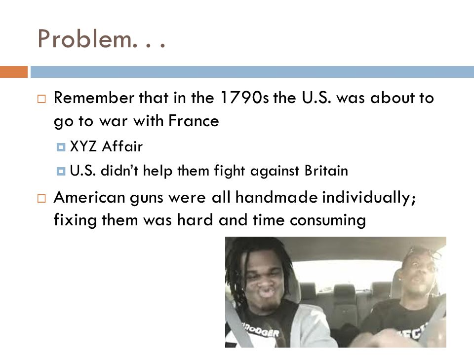 Problem. . . Remember that in the 1790s the U.S. was about to go to war with France. XYZ Affair. U.S. didn't help them fight against Britain.