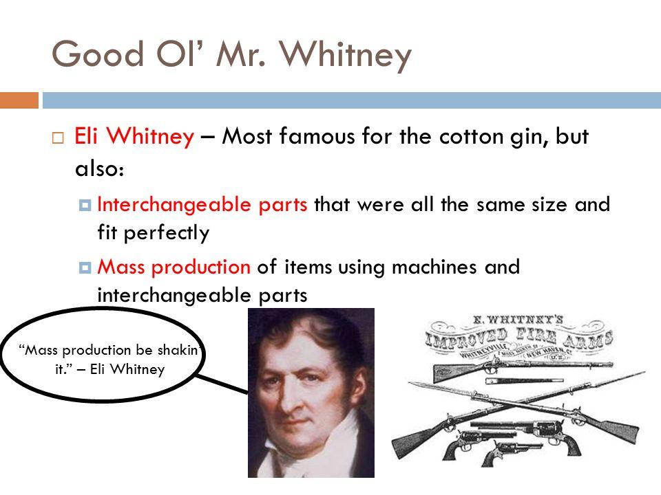 Mass production be shakin' it. – Eli Whitney