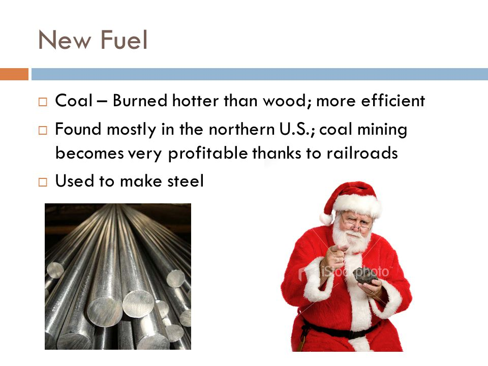 New Fuel Coal – Burned hotter than wood; more efficient
