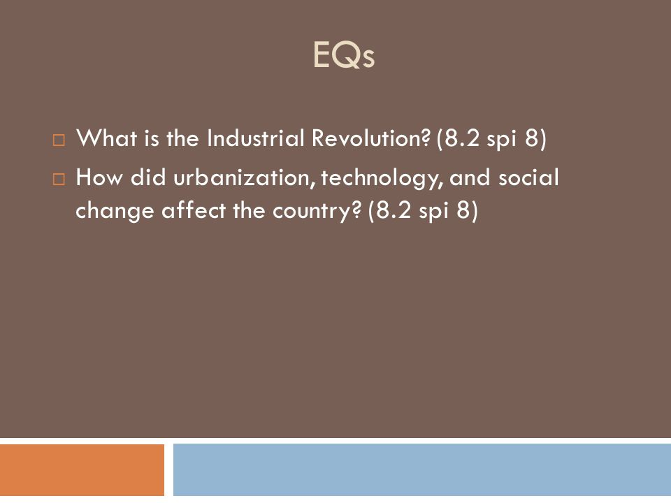 EQs What is the Industrial Revolution (8.2 spi 8)