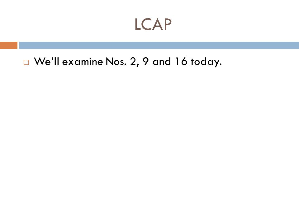 LCAP We'll examine Nos. 2, 9 and 16 today.