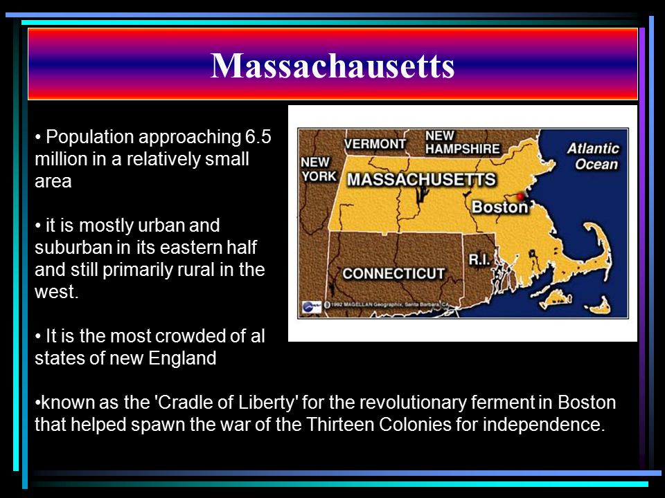 Massachausetts Population approaching 6.5 million in a relatively small area.