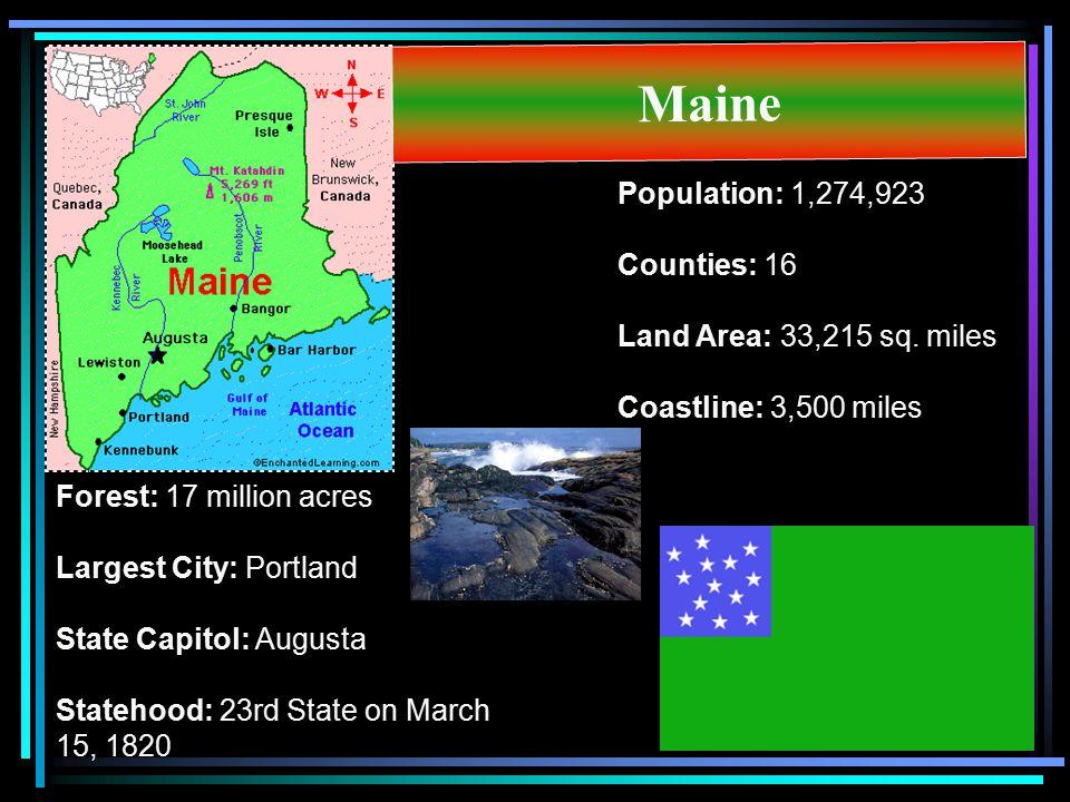 Maine Population: 1,274,923 Counties: 16 Land Area: 33,215 sq. miles Coastline: 3,500 miles.