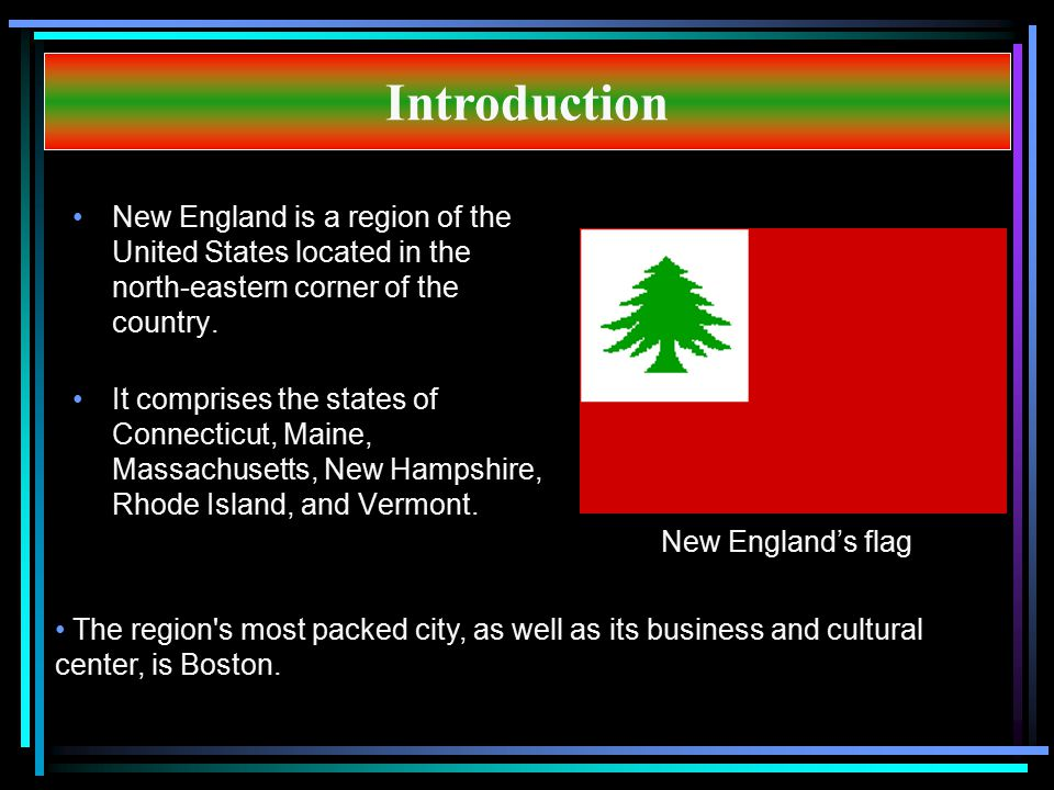 Introduction New England is a region of the United States located in the north-eastern corner of the country.