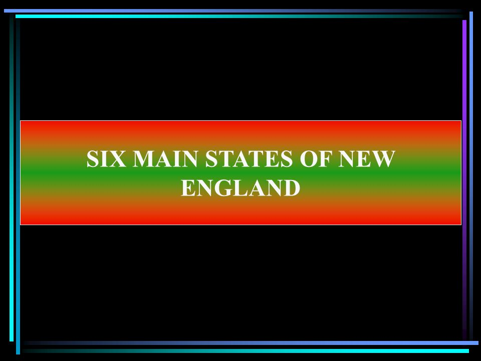 SIX MAIN STATES OF NEW ENGLAND