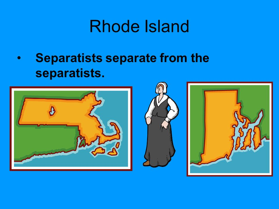 Rhode Island Separatists separate from the separatists.