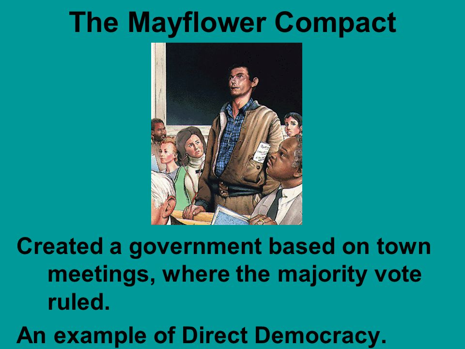 The Mayflower Compact Created a government based on town meetings, where the majority vote ruled.