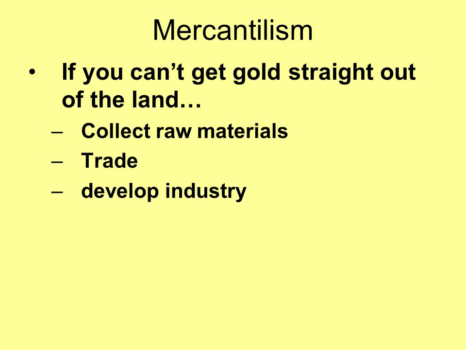 Mercantilism If you can't get gold straight out of the land…