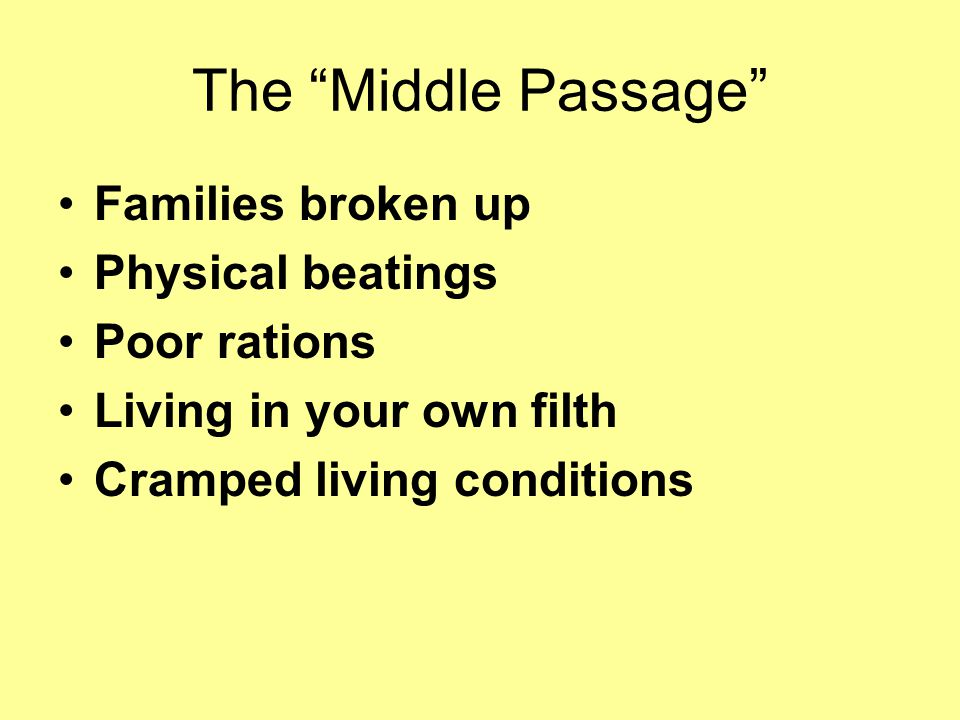 The Middle Passage Families broken up Physical beatings Poor rations
