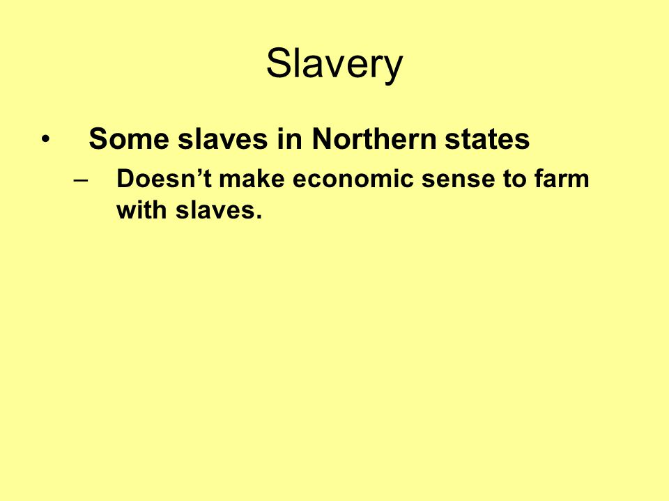Slavery Some slaves in Northern states