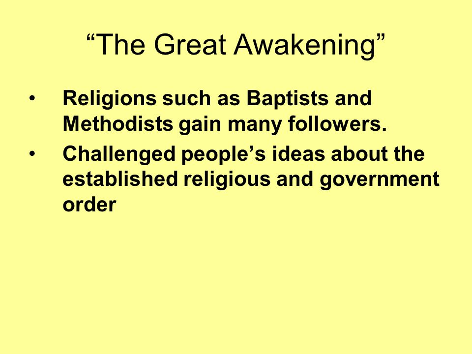 The Great Awakening Religions such as Baptists and Methodists gain many followers.