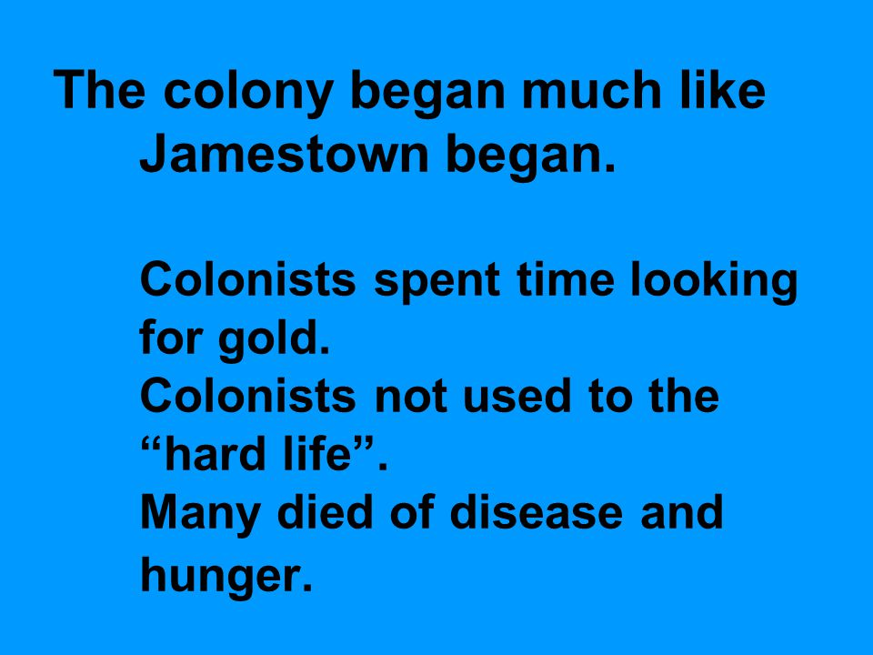 The colony began much like Jamestown began