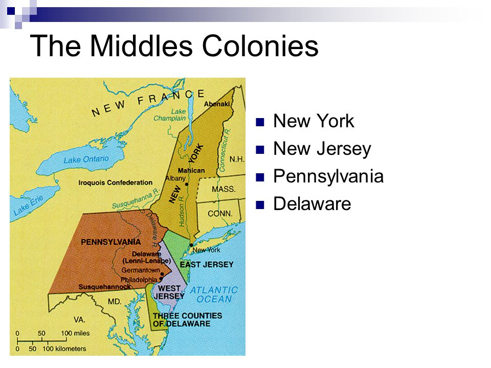 The Middles Colonies New York New Jersey Pennsylvania Delaware