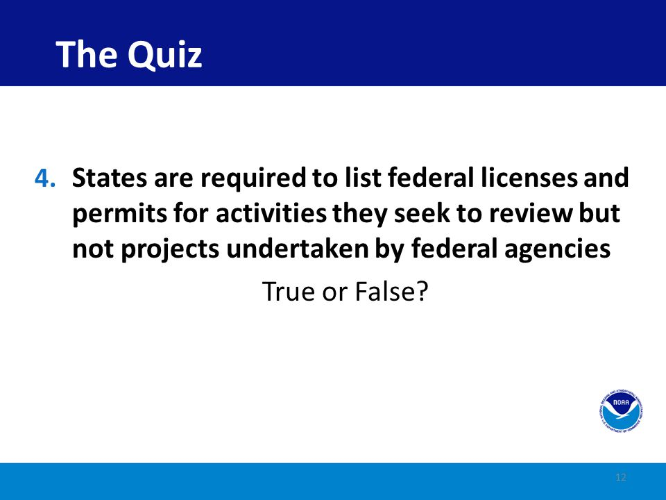 The Quiz States are required to list federal licenses and permits for activities they seek to review but not projects undertaken by federal agencies.