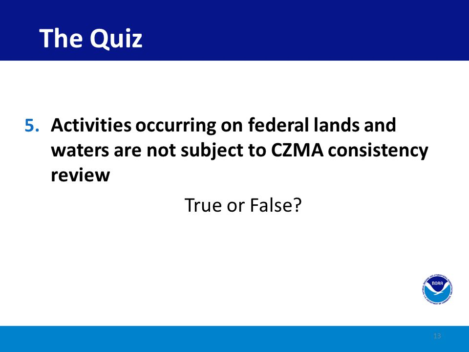 The Quiz Activities occurring on federal lands and waters are not subject to CZMA consistency review.