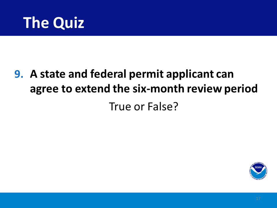 The Quiz A state and federal permit applicant can agree to extend the six-month review period.