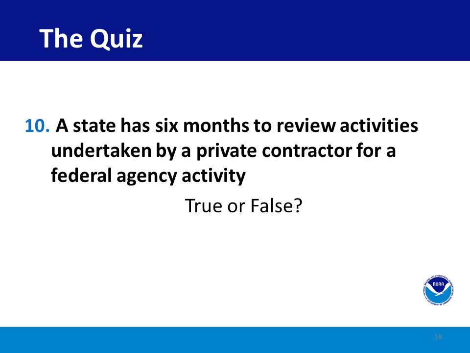 The Quiz A state has six months to review activities undertaken by a private contractor for a federal agency activity.