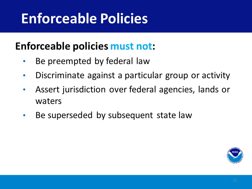 Enforceable Policies Enforceable policies must not: